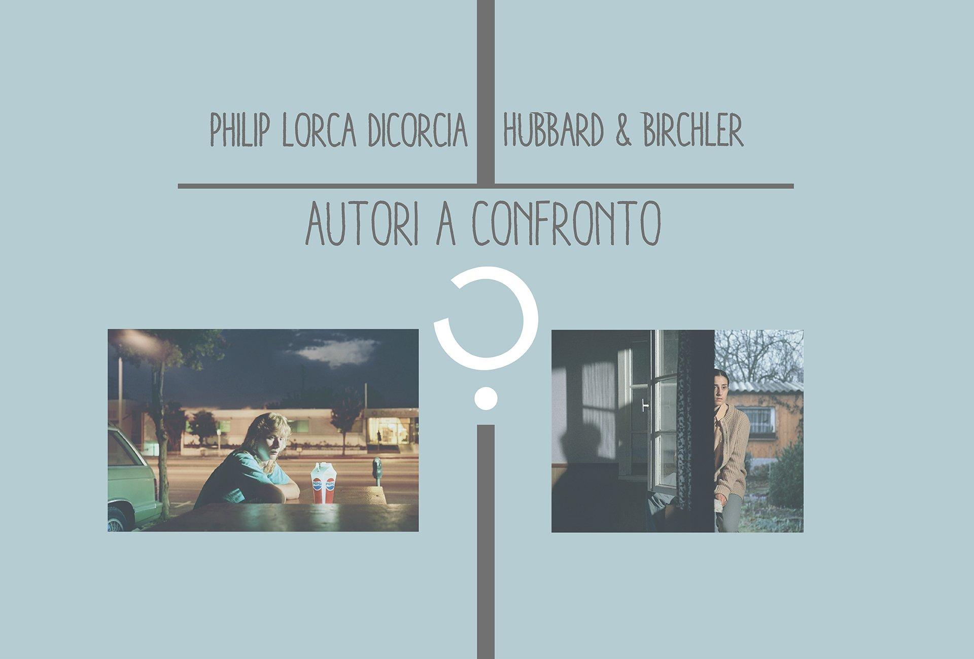 Autori a confronto - Philip Lorca Dicorcia, Hubbard & Birchler