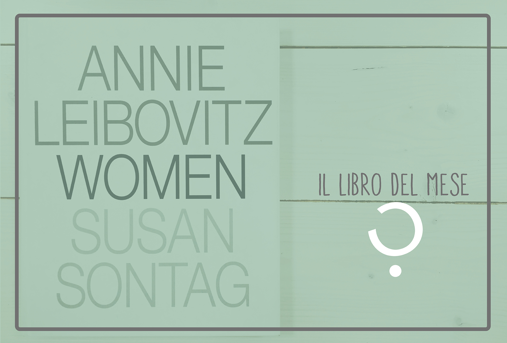 Il libro del mese - Women - Annie Leibovitz e Susan Sontag