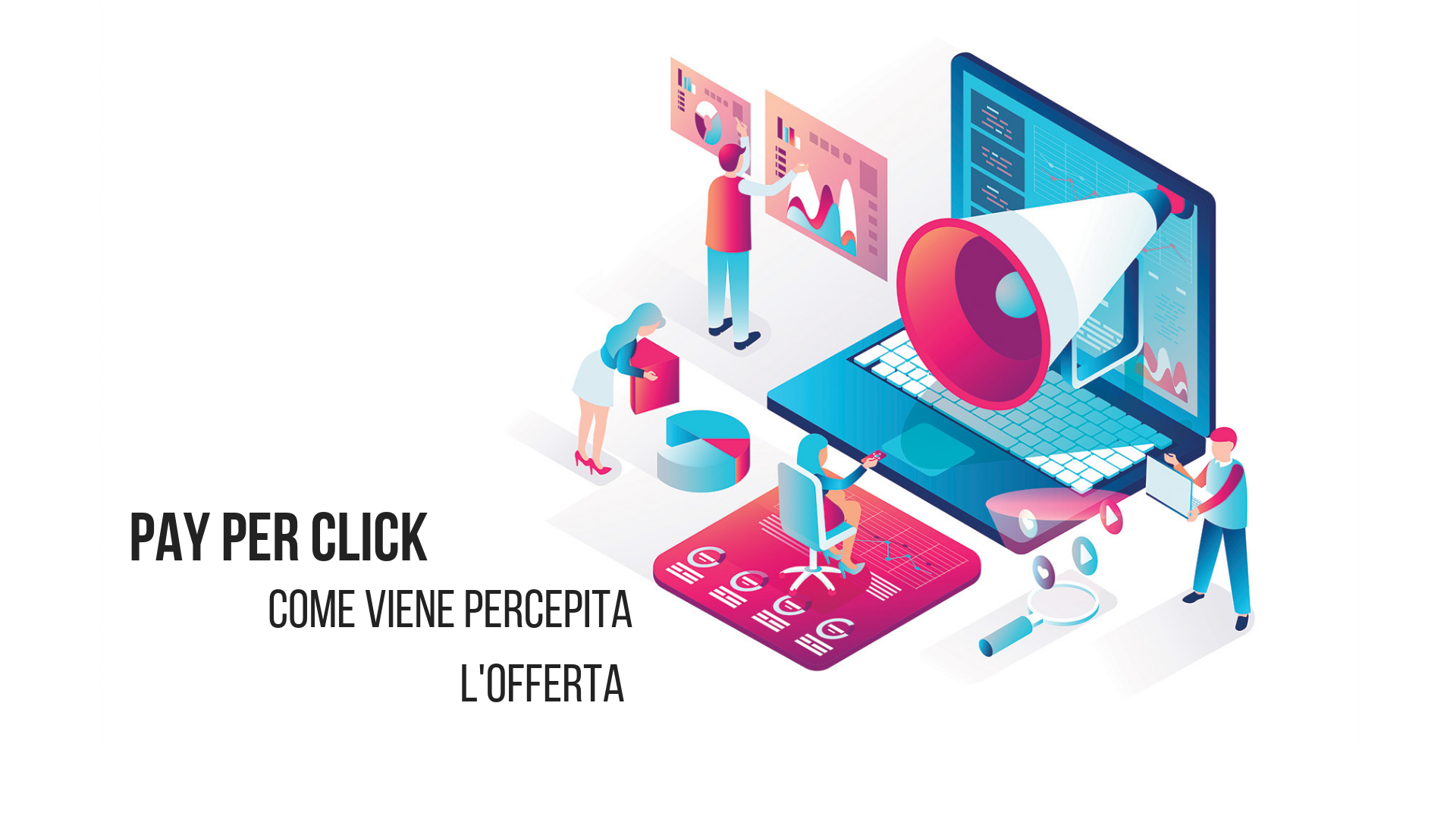 Loomen Studio - Web Agency - Pay-per-Click Come viene percepita un offerta