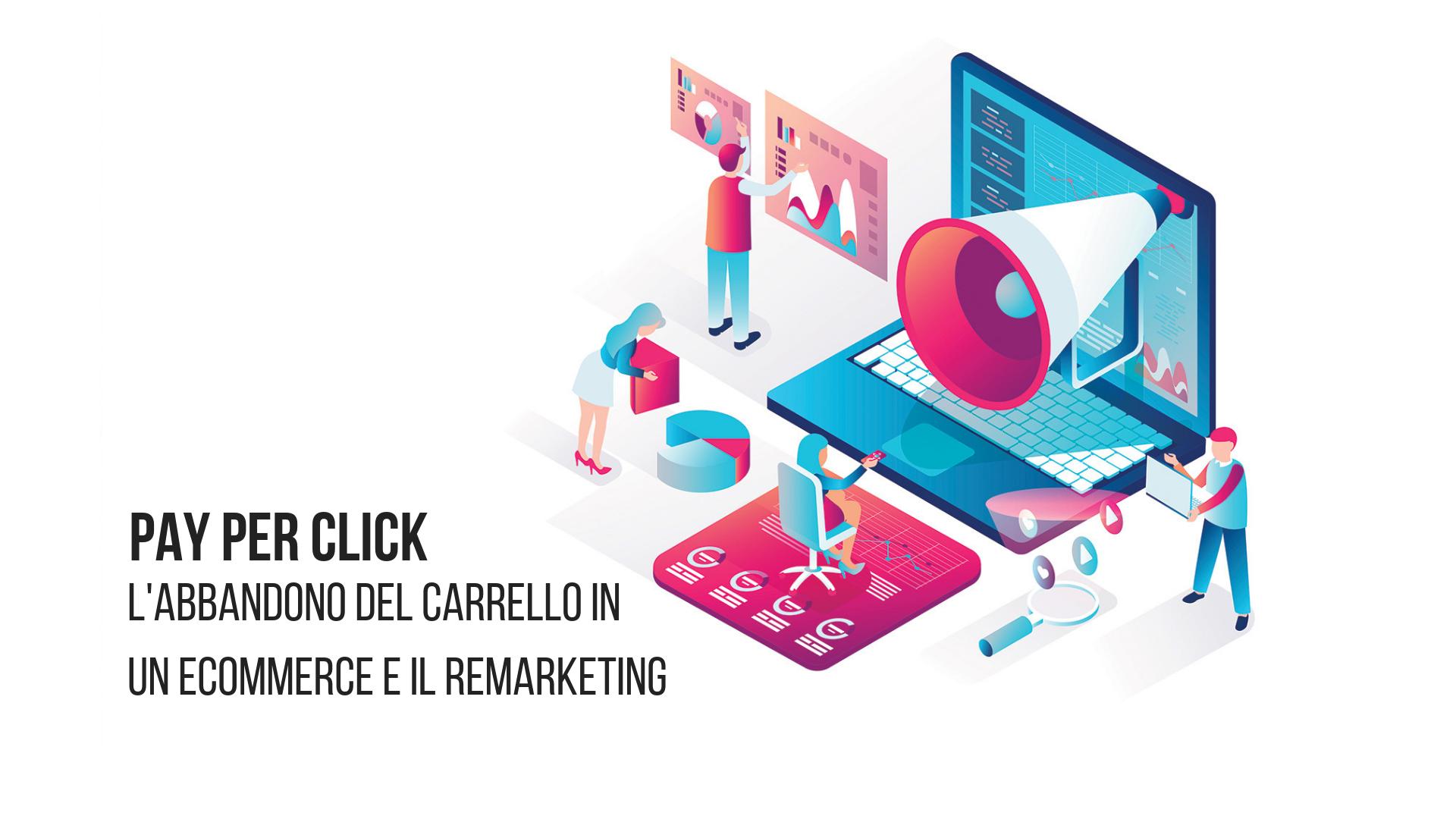 Loomen Studio - Web Agency - Pay-per-Click L'abbandono del carello di un eCommerce e il Remarketing